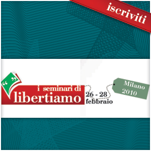 I seminari di Libertiamo, 26/28 febbraio 2010: il programma definitivo